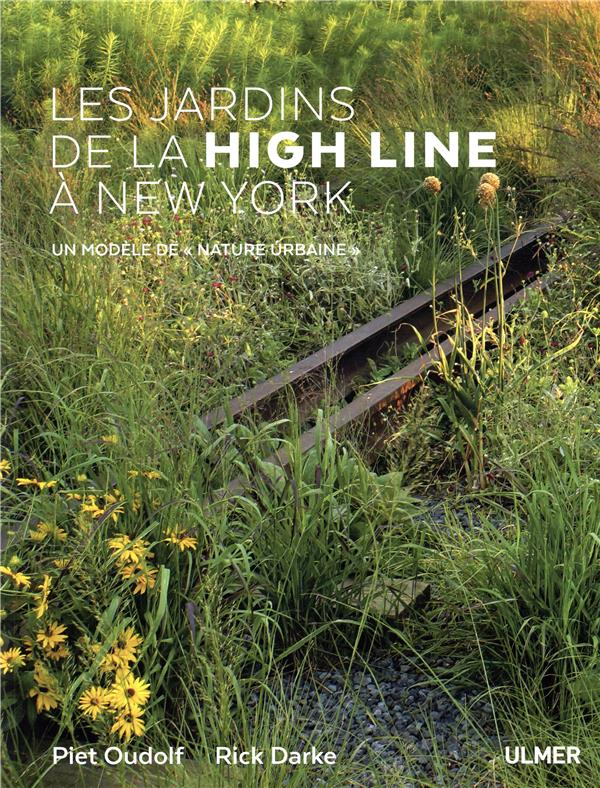 LES JARDINS DE LA HIGH LINE A NEW YORK - UN MODELE DE (NATURE URBAINE)